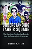 Understanding Tahrir Square: What Transitions Elsewhere Can Teach Us about the Prospects for Arab Democracy (Saban Center at the Brookings Institution Books) by Stephen R. Grand (2014-04-30)