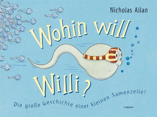 Wohin will Willi?: Die grosse Geschichte einer kleinen Samenzelle!
