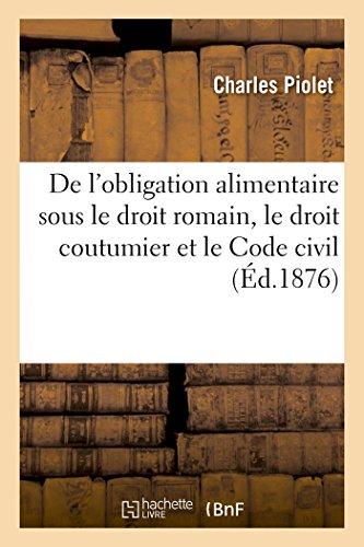 De l'obligation alimentaire sous le droit romain, le droit coutumier et le Code civil