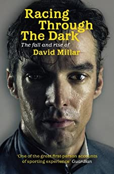 Racing Through the Dark: The Fall and Rise of David Millar (English Edition) von [Millar, David]