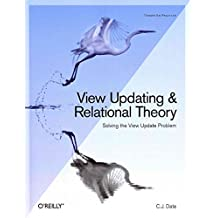 [(View Updating and Relational Theory : Robust Methods for Keeping Data in Sync)] [By (author) C. J. Date] published on (January, 2013)
