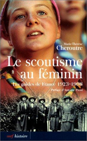 Le Scoutisme au féminin : Les Guides de France, 1923-1998 par Marie-Thérèse Cheroutre