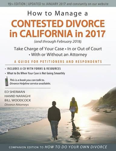 How to Manage a Contested Divorce in California in 2017 (and Through February 2018): Take Charge of Your Case - In or Out of Court - With or Without an Attorney par  Ed Sherman, Hamid Naraghi, Bill Woodcock