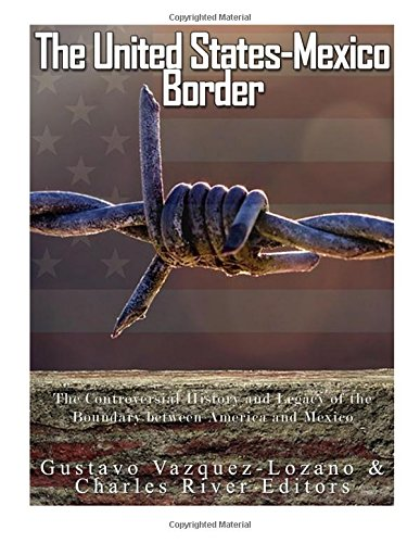 the-united-states-mexico-border-the-controversial-history-and-legacy-of-the-boundary-between-america
