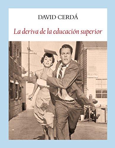 La deriva de la educación superior (Ensayos) por David Cerdá García