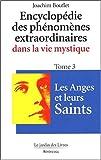 Encyclopédie des phénomènes extraordinaires dans la vie mystique, tome 3 - Les Anges et leurs saints