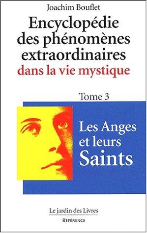 Encyclopédie des phénomènes extraordinaires dans la vie mystique, tome 3 : Les Anges et leurs saints