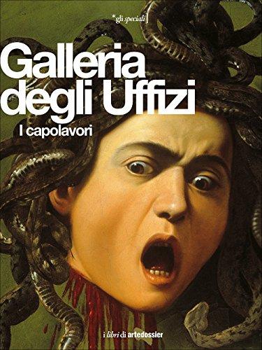 Galleria degli Uffizi. I capolavori. Ediz. illustrata
