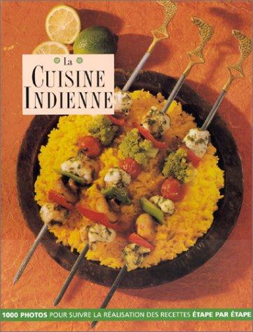 La Cuisine indienne : 1000 photos pour suivre la réalisation des recettes étape par étape