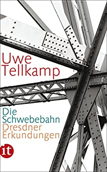 Die Schwebebahn: Dresdner Erkundungen (insel taschenbuch) (German Edition) by [Tellkamp, Uwe]