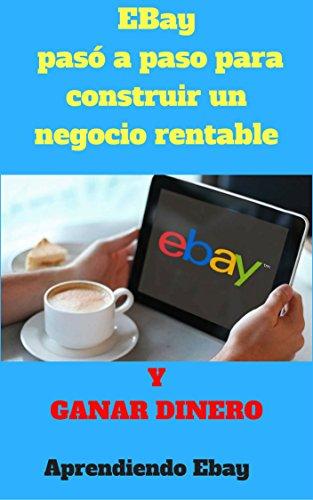 ebay-paso-a-paso-para-construir-un-negocio-rentable-y-ganar-dinero-spanish-edition