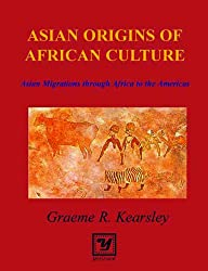 Asian Origins of African Culture: Asian Migrations Through Africa to the Americas