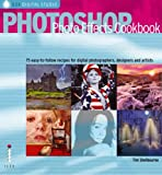 Photoshop Photo Effects Cookbook: 61 Easy-to-follow Recipes for Digital Photographers, Designers and Artists