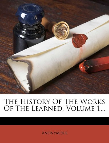 The History Of The Works Of The Learned, Volume 1.