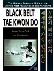 Black Belt Tae Kwon Do: The Ultimate Reference Guide to the World's Most Popular Martial Art