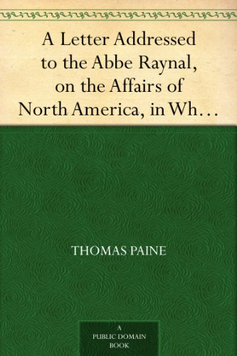 A Letter Addressed to the Abbe Raynal, on the Affairs of North America, in Which the Mistakes in the Abbe's Account of the Revolution of America Are Corrected and Cleared Up (English Edition)