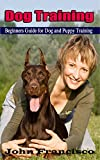 Dog Training: Beginners Guide for Dog and Puppy Training (Step-by-step HouseBreaking and Obedience Dog and Puppy Training Book 1)
