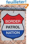 Border Patrol Nation: Dispatches from...