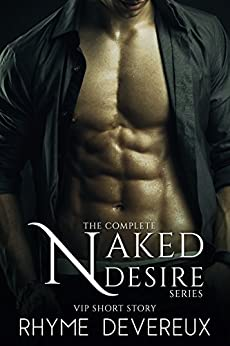 Naked Desire: The Complete Series (An Alpha Male Romance) (VIP Short Story) by [Devereux, Rhyme]