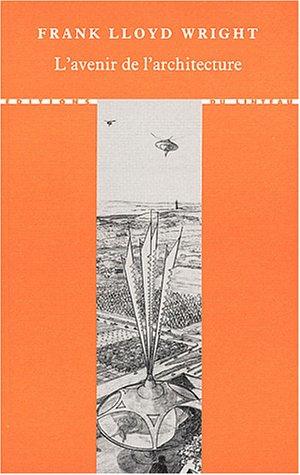 L'avenir de l'architecture par Frank-Lloyd Wright