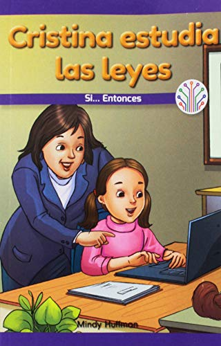 Cristina estudia las leyes: Si...Entonces (Cristina Studies Law:If...Then): Si...entonces/ If...then (Computación Científica En El Mundo Real/ Computer Science for the Real World) por Mindy Huffman