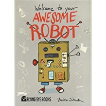 Welcome to Your Awesome Robot by Viviane Schwarz (2013-02-01)