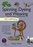 Spinning, Dyeing & Weaving: Essential Guide for Beginners (Self Sufficiency)
