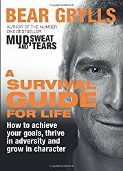 A Survival Guide for Life by Bear Grylls (2012-10-25)
