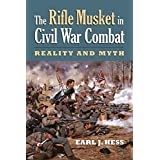 The Rifle Musket in Civil War Combat: Reality and Myth (Modern War Studies (Paperback))