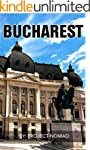 Bucharest: A Travel Guide for Your Pe...