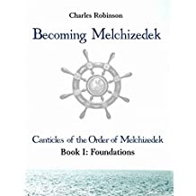 Becoming Melchizedek (The Canticles of the Order of Melchizedek Book 1) (English Edition)