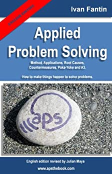 Applied Problem Solving: Method, Applications, Root Causes, Countermeasures, Poka-Yoke and A3. by [Fantin, Ivan]