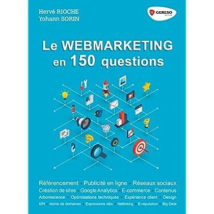 Le webmarketing en 150 questions: Référencement - Publicité en ligne - Réseaux sociaux - Créations de sites - Google Analytics - E-commerce - Contenus (Hors collection)