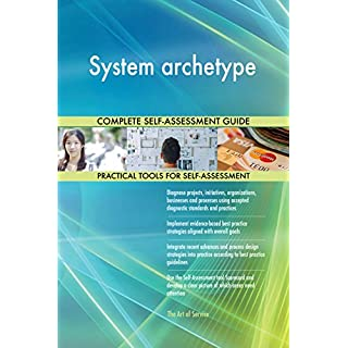 System archetype All-Inclusive Self-Assessment - More than 660 Success Criteria, Instant Visual Insights, Comprehensive Spreadsheet Dashboard, Auto-Prioritised for Quick Results