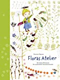 Floras Atelier: Die kleine Werkstatt für zauberhafte Naturkunstwerke -