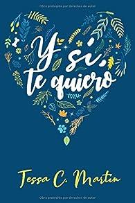 Y sí, te quiero par  Tessa C. Martín