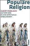 Populäre Religion: Auf dem Weg in eine spirituelle Gesellschaft - Hubert Knoblauch