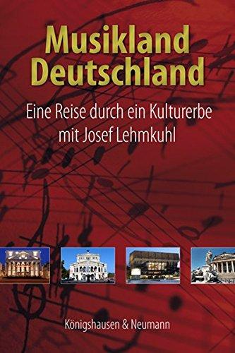 Musikland Deutschland: Eine Reise durch ein Kulturerbe mit Josef Lehmkuhl