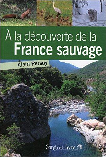 A la découverte de la France sauvage par Alain Persuy