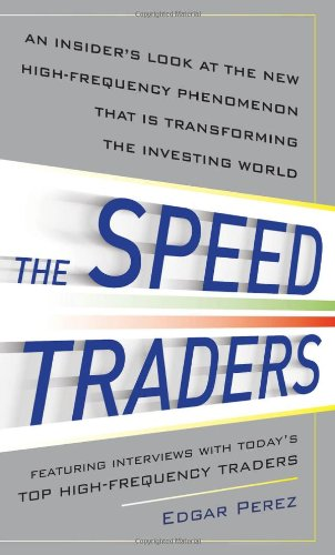 the-speed-traders-an-insiders-look-at-the-new-high-frequency-trading-phenomenon-that-is-transforming