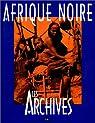 Afrique Noire : Les archives par Viasnoff