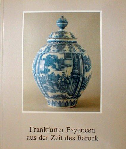 Frankfurter Fayencen aus der Zeit des Barock Museum für Kunsthandwerk, Frankfurt am Main, 1. Dezember 1988 - 12. Februar 1989