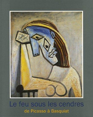Le feu sous les cendres : De Picasso à Basquiat