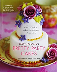Pretty Party Cakes: Sweet and Stylish Cookies and Cakes for All Occasions-