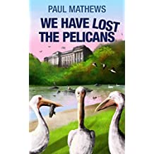 We Have Lost The Pelicans: Great British Humour, Mystery & Big Birds