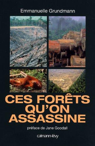 Livres gratuits en ligne Ces forêts qu'on assassine (Sciences Humaines et Essais) pdf epub