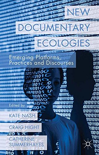 New Documentary Ecologies: Emerging Platforms, Practices and Discourses