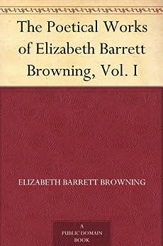 The Poetical Works of Elizabeth Barrett Browning, Vol. I by [Browning, Elizabeth Barrett]