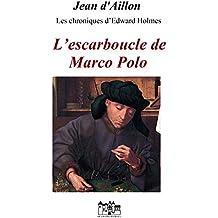 L'ESCARBOUCLE DE MARCO POLO (Les chroniques d'Edward Holmes sous la régence du duc de Bedford et durant la cruelle et sanglante guerre entre les Armagnacs et)