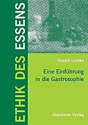 Ethik des Essens: Eine Einführung in die Gastrosophie